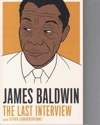 The Last Interview, and Other Conversations. James Baldwin