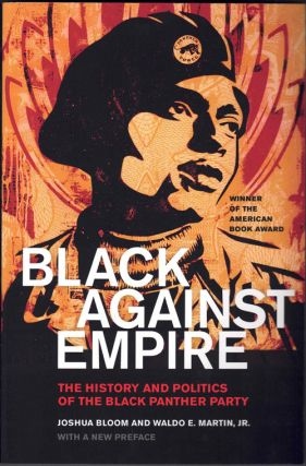 Black Against Empire: The History and Politics of the Black Panthers Party. Joshua Bloom, Waldo...