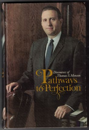Pathways to perfection; Discourses of Thomas S. Monson. Thomas S. Monson