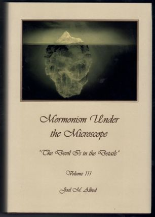 "Mormonism Under the Microscope: ""The Devil Is in the Details"": Volume III. Joel M. Allred"
