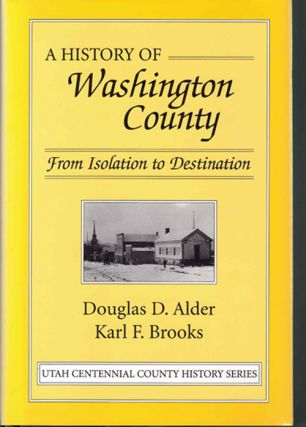 A History of Washington County; From Isolation to Destination. Douglas D. Alder, Karl F. Brooks