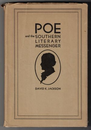 Poe and The Southern Literary Messenger [Edgar Allan Poe]. David K. Jackson, J. H. Whitty