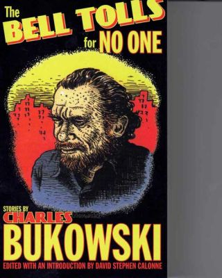 The Bell Tolls for No One. Charles Bukowski, David Stephen Calonne