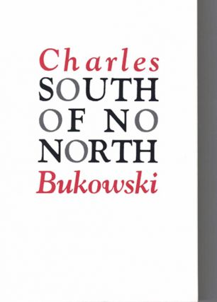 South of No North:; Stories of the Buried Life. Charles Bukowski