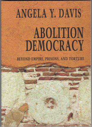 Abolition Democracy; Beyond Empire, Prisons, and Torture. Angela Y. Davis