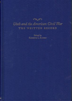 Utah and the American Civil War; The Written Record. Kenneth L. Alford