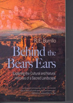 Behind the Bears Ears; Exploring the Cultural and Natural Histories of a Sacred Landscape. R E....
