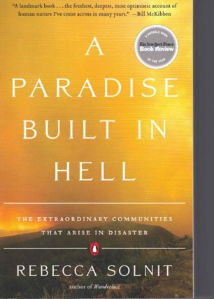 A Paradise Built In Hell: The Extraordinary Communities That Arise in Disaster. Rebecca Solnit