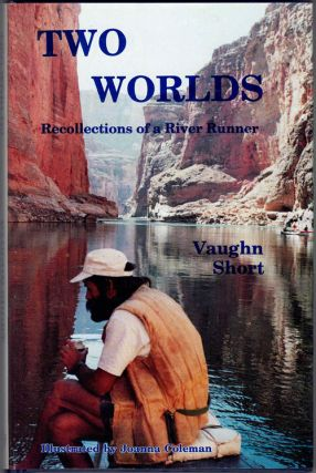Two Worlds; Recollections of a River Runner. Vaughn Short