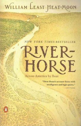 River-Horse; The Logbook of a Boat Across America. William Least Heat-Moon