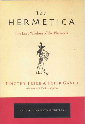 The Hermetica; The Lost Wisdom of the Pharaohs. Timothy Freke, Peter Gandy