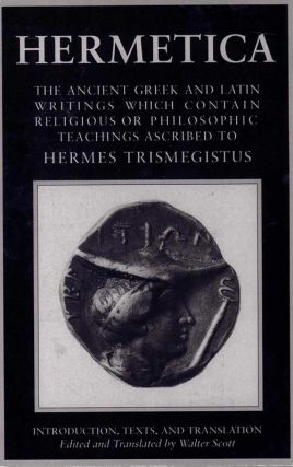 Hermetica; The Ancient Greek and Latin Writings Which Contain Religious or Philosophic Teachings...