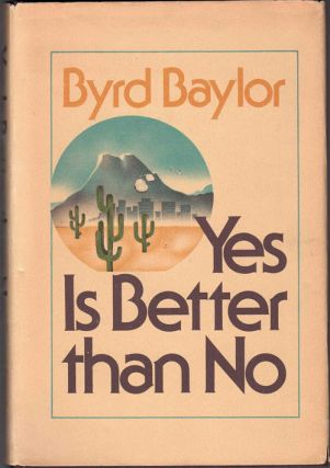 Yes Is Better Than No. Byrd Baylor