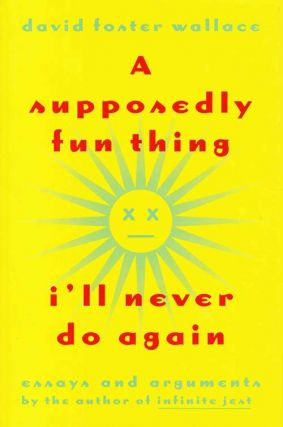 A Supposedly Fun Thing I'll Never Do Again. David Foster Wallace