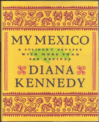 My Mexico: A Culinary Odyssey with More than 300 Recipes. Diana Kennedy