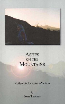 Ashes on the Mountains: A Memoir for Leon Maclean. Thomas Joan