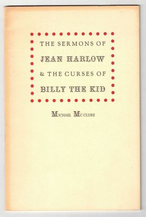 The Sermons of Jean Harlow & The Curses of Billy the Kid. Michael McClure, Ralph Gleason