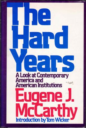 The Hard Years: A Look at Contemporary America and American Institutions. Eugene J. McCarthy, Tom...