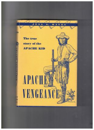 Apache Vengeance: The True Story of Apache Kid. Jess G. Hayes