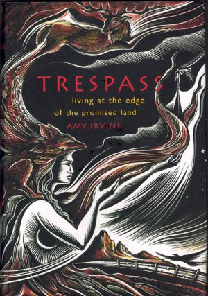 Trespass; Living At the Edge of the Promised Land. Amy Irvine