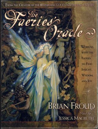 The Faeries Oracle: Working with the Faeries to Find Insights, Wisdom and Joy. Brian Froud,...