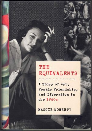 The Equivalents: A Story of Art, Female Friendship, and Liberation in the 1960s. Maggie Doherty