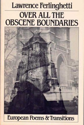 Over All The Obscene Boundaries: European Poems And Transitions. Lawrence Ferlinghetti