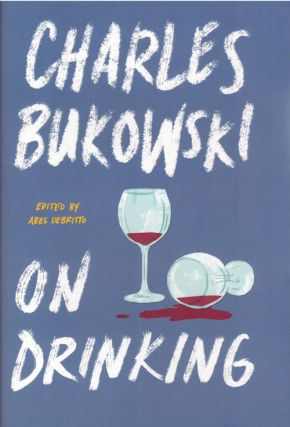 On Drinking. Charles Bukowski, Abel Debritto