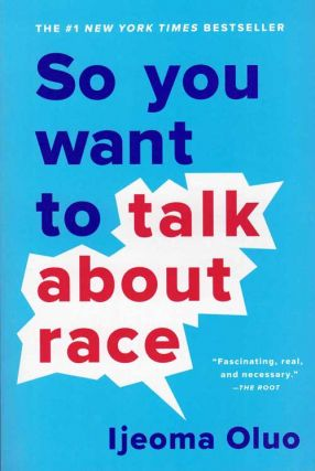 So You Want to Talk About Race. Ijeoma Oluo