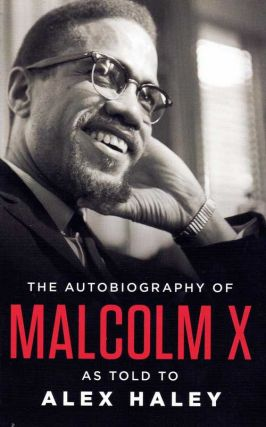 The Autobiography of Malcolm X: As Told to Alex Haley. Malcolm X, Alex Haley