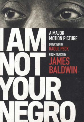 I Am Not Your Negro: A Major Motion Picture. James Baldwn, Raoul Peck
