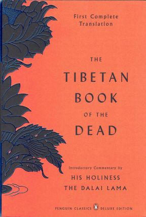 The Tibetan Book of the Dead: First Complete Translation. Padmasambhava, Terton Karma Lingpa,...
