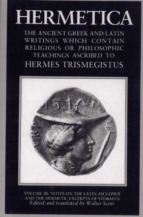 Hermetica: The Ancient Greek and Latin Writings Which Contain Religious or Philosophic Teachings...