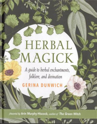 Herbal Magick: A Guide to Herbal Enchantments, Folklore, and Divination. Gerina Dunwich, Arin...