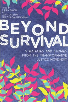 Beyond Survival: Strategies and Stories from the Transformative Justice Movement. Ejeris Dixon,...