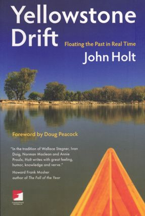 Yellowstone Drift: Floating the Past in Real Time. John Holt, Doug Peacock, Foreword