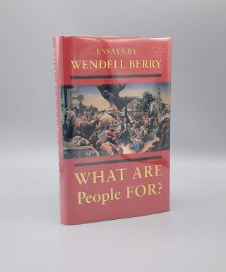 What are People For?; Essays by Wendell Berry. Wendell Berry