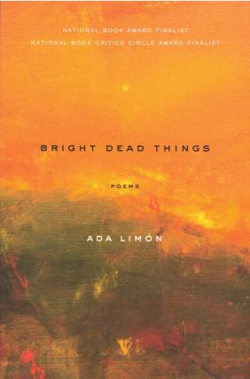 Bright Dead Things: Poems. Ada Limón