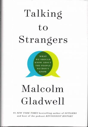 Talking to Strangers: What We Should Know About the People We Don't Know. Malcolm Gladwell