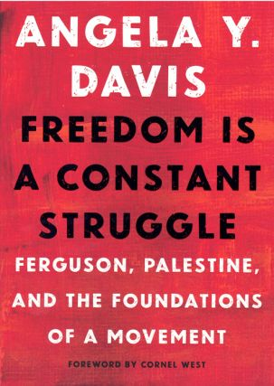 Freedom is a Constant Struggle: Ferguson, Palestine, and the Foundations of a Movement. Angela Y....