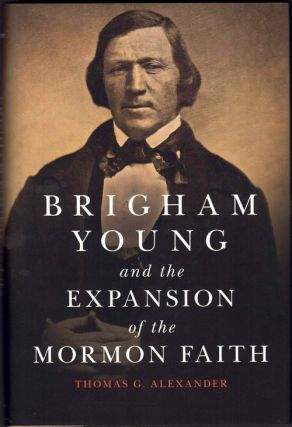 Brigham Young and the Expansion of the Mormon Faith. Thomas G. Alexander
