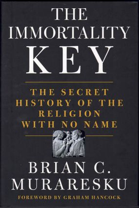 The Immortality Key: The Secret History of the Religion With No Name. Brian C. Muraresku, Graham...
