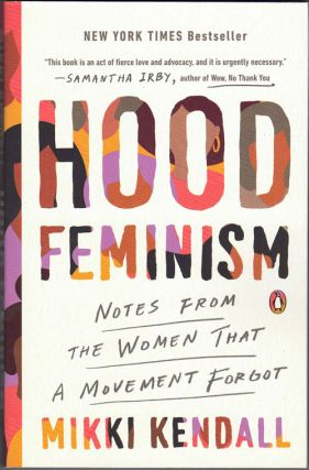 Hood Feminism: Notes from the Women That a Movement Forgot. Mikki Kendall