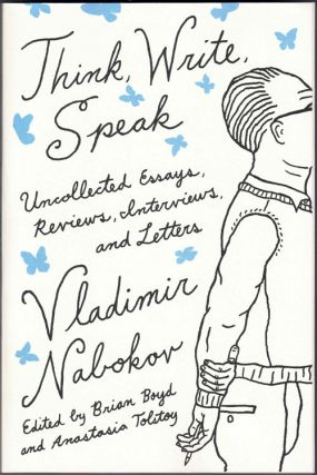 Think, Write, Speak: Uncollected Essays, Reviews, Interviews, and Letters. Vladimir Nabokov,...