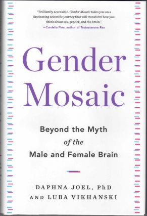 Gender Mosaic: Beyond the Myth of the Male and Female Brain. Daphna Joel, Luba Vikhanski