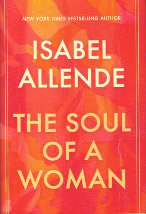 The Soul of a Woman: On Impatient Love, Long Life, and Good Witches. Isabel Allende
