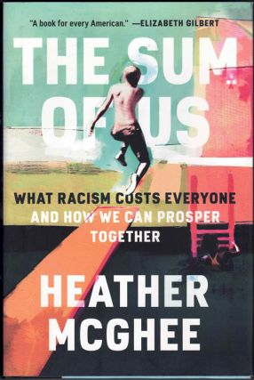 The Sum of Us: What Racism Costs Everyone and How We Can Prosper Together. Heather McGhee