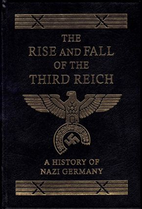 The Rise and Fall of the Third Reich: A History of Nazi Germany. William L. Shirer