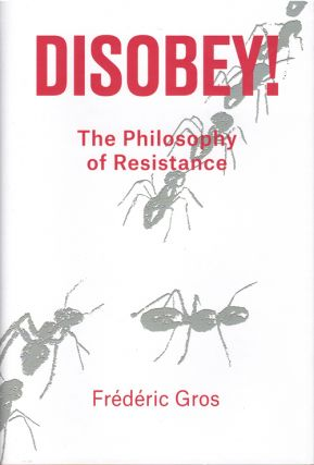 Disobey!: The Philosophy of Resistance. Frédéric Gros, David Fernbach