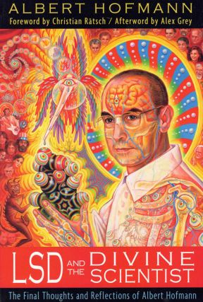 LSD and the Divine Scientist: The Final Thoughts and Reflections of Albert Hofmann. Albert Hofmann
